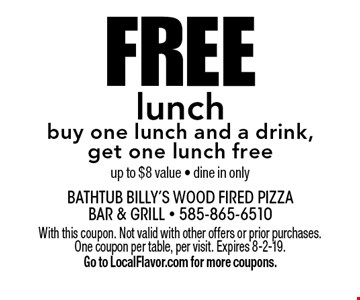 Free lunch buy one lunch and a drink, get one lunch free up to $8 value - dine in only. With this coupon. Not valid with other offers or prior purchases. One coupon per table, per visit. Expires 8-2-19. Go to LocalFlavor.com for more coupons.