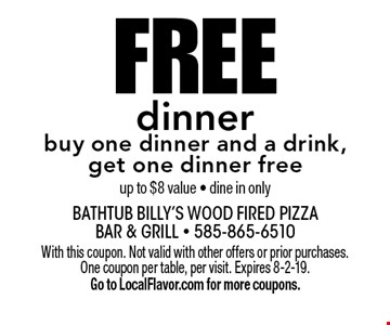 Free dinner buy one dinner and a drink, get one dinner free up to $8 value - dine in only. With this coupon. Not valid with other offers or prior purchases. One coupon per table, per visit. Expires 8-2-19. Go to LocalFlavor.com for more coupons.