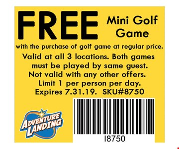 Free Mini Golf Gamewith the purchase of golf game at reg. price. Valid at all 3 locations. Not valid with any other offers. Limit 1 per person per day. Expires 07-31-19. SKU#8750.