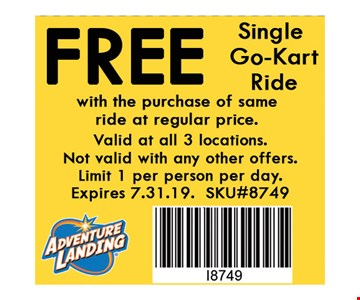 Free Single Go-Kart Ride with the purchase of same ride at regular price. . Valid at all 3 locations. Not valid with any other offers. Limit 1 per person per day. Expires 07-31-19. SKU#8750