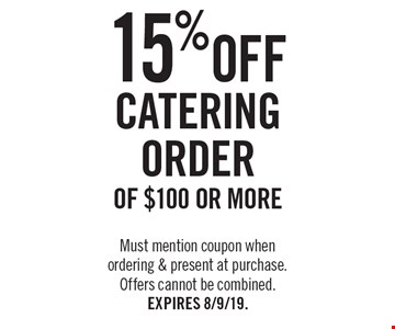 15% off catering order of $100 or more. Must mention coupon when ordering & present at purchase. Offers cannot be combined. Expires 8/9/19.