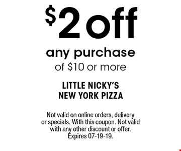 $2off any purchase of $10 or more. Excludes online ordering & specials. With this coupon. Not valid with any other discount or offer. Expires 07-19-19.
