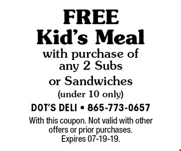 FREE Kid's Meal with purchase of any 2 Subs or Sandwiches (under 10 only). With this coupon. Not valid with other offers or prior purchases. Expires 07-19-19.