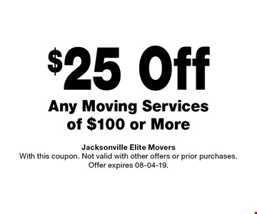 $25 Off Any Moving Services of $100 or More. Jacksonville Elite Movers With this coupon. Not valid with other offers or prior purchases. Offer expires 08-04-19.