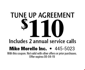tune up agreement$110 Includes 2 annual service calls. Mike Morello Inc.-445-5023 With this coupon. Not valid with other offers or prior purchases. Offer expires 08-04-19