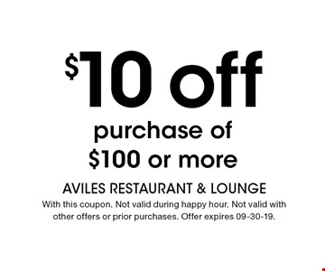 $10 off purchase of$100 or more. AVILES Restaurant & LoungEWith this coupon. Not valid during happy hour. Not valid withother offers or prior purchases. Offer expires 09-30-19.