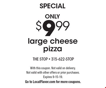 Only $9.99 large cheese pizza. With this coupon. Not valid on delivery. Not valid with other offers or prior purchases. Expires 9-15-19. Go to LocalFlavor.com for more coupons.
