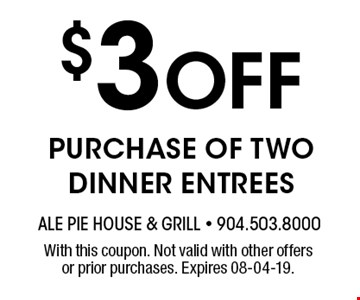 $3 Off PURCHASE OF TWO DINNER ENTREES. With this coupon. Not valid with other offers or prior purchases. Expires 08-04-19.