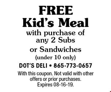 FREE Kid's Meal with purchase of any 2 Subs or Sandwiches (under 10 only). With this coupon. Not valid with other offers or prior purchases. Expires 08-16-19.