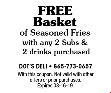 FREE Basket of Seasoned Fries with any 2 Subs & 2 drinks purchased. With this coupon. Not valid with other offers or prior purchases. Expires 08-16-19.