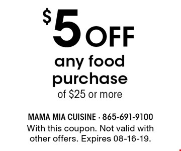 $5 Offany food purchaseof $25 or more. With this coupon. Not valid with other offers. Expires 08-16-19.