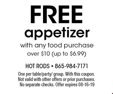free appetizerwith any food purchaseover $10 (up to $6.99). One per table/party/ group. With this coupon. Not valid with other offers or prior purchases. No separate checks. Offer expires 08-16-19