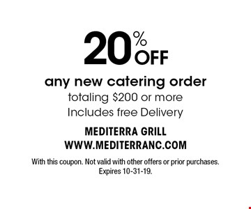 20% OFF any new catering order totaling $200 or moreIncludes free Delivery. With this coupon. Not valid with other offers or prior purchases. Expires 10-31-19.