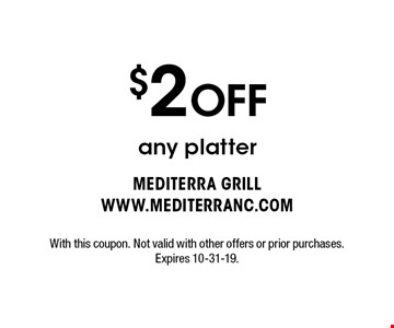 $2 OFF any platter . With this coupon. Not valid with other offers or prior purchases. Expires 10-31-19.