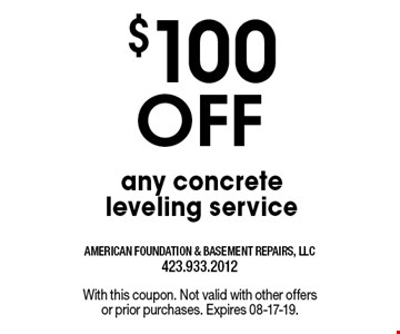 $100 Off any concrete leveling service. With this coupon. Not valid with other offers or prior purchases. Expires 08-17-19.