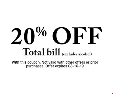 20% OFF Total bill (excludes alcohol). With this coupon. Not valid with other offers or prior purchases. Offer expires 08-16-19