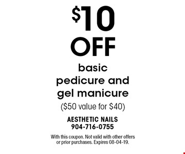 $10 OFF basicpedicure and gel manicure ($50 value for $40). With this coupon. Not valid with other offers or prior purchases. Expires 08-04-19.