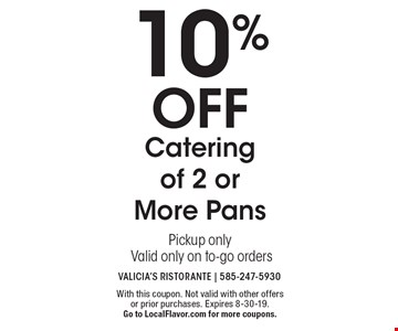 10% off Catering of 2 or More Pans Pickup only Valid only on to-go orders. With this coupon. Not valid with other offers or prior purchases. Expires 8-30-19. Go to LocalFlavor.com for more coupons.