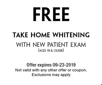 Free take home whiteningwith new patient exam (ages 18 & older). Offer expires 09-23-2019Not valid with any other offer or coupon. Exclusions may apply