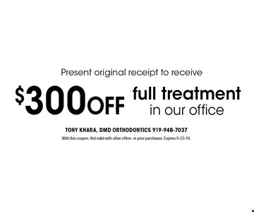 $300 OFF full treatment in our office. With this coupon. Not valid with other offersor prior purchases. Expires 9-23-19.
