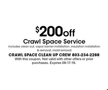 crawl space clean up crew 803-234-2288With this coupon. Not valid with other offers or prior purchases. Expires 08-17-19.$200offCrawl Space Service includes clean out, vapor barrier installation, insulation installation & removal, mold removal