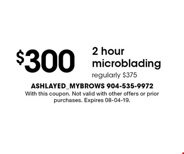 $300 2 hourmicrobladingregularly $375 . With this coupon. Not valid with other offers or prior purchases. Expires 08-04-19.