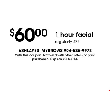 $60.00 1 hour facialregularly $75 . With this coupon. Not valid with other offers or prior purchases. Expires 08-04-19.