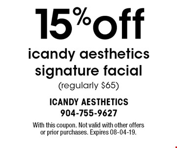 15%off icandy aesthetics signature facial(regularly $65). With this coupon. Not valid with other offers or prior purchases. Expires 08-04-19.