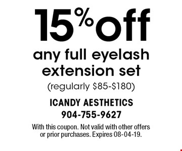 15%off any full eyelash extension set(regularly $85-$180). With this coupon. Not valid with other offers or prior purchases. Expires 08-04-19.
