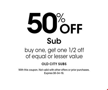 50% Off Sub buy one, get one 1/2 off of equal or lesser value. With this coupon. Not valid with other offers or prior purchases. Expires 08-04-19.