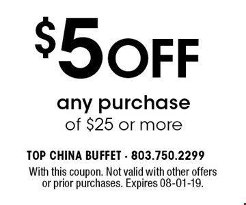 $5 Off any purchase of $25 or more. With this coupon. Not valid with other offers or prior purchases. Expires 08-01-19.