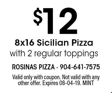 $12 8x16 Sicilian Pizzawith 2 regular toppings. Valid only with coupon. Not valid with any other offer. Expires 08-04-19. MINT