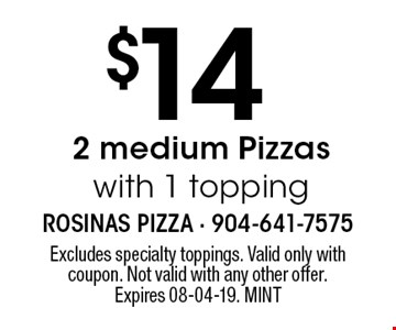 $14 2 medium Pizzaswith 1 topping. Excludes specialty toppings. Valid only with coupon. Not valid with any other offer. Expires 08-04-19. MINT