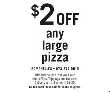 $2 off any large pizza. With this coupon. Not valid with other offers. Toppings and tax extra. Delivery extra. Expires 4-15-20. Go to LocalFlavor.com for more coupons.
