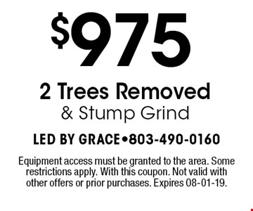 $975 2 Trees Removed & Stump Grind. Equipment access must be granted to the area. Some restrictions apply. With this coupon. Not valid with other offers or prior purchases. Expires 08-01-19.
