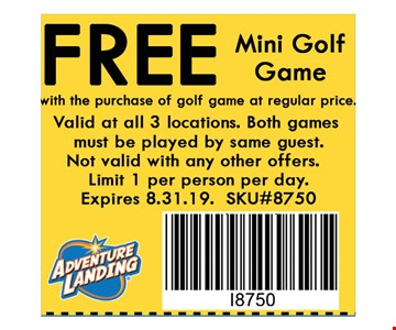 Free Mini Golf Gamewith the purchase of golf game at reg. price. Valid at all 3 locations. Not valid with any other offers. Limit 1 per person per day. Expires 08-31-19. SKU#8750.