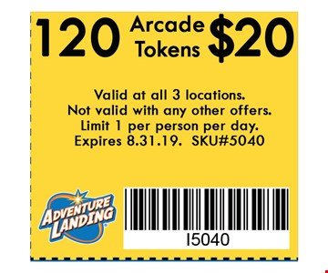 120 Arcade Tokens $20. Valid at all 3 locations. Not valid with any other offers. Limit 1 per person per day. Expires 08-31-19. SKU#5040.