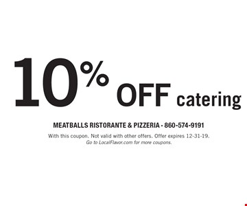 10% off catering. With this coupon. Not valid with other offers. Offer expires 12-31-19. Go to LocalFlavor.com for more coupons.