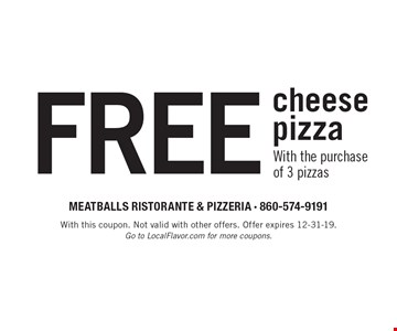 Free cheese pizza with the purchase of 3 pizzas. With this coupon. Not valid with other offers. Offer expires 12-31-19. Go to LocalFlavor.com for more coupons.