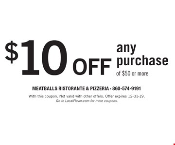 $10 off any purchase of $50 or more. With this coupon. Not valid with other offers. Offer expires 12-31-19. Go to LocalFlavor.com for more coupons.