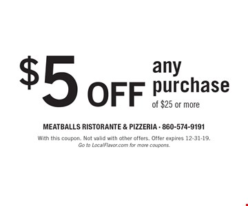 $5 off any purchase of $25 or more. With this coupon. Not valid with other offers. Offer expires 12-31-19. Go to LocalFlavor.com for more coupons.