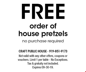 FREE order of house pretzelsno purchase required. Not valid with any other offers, coupons or vouchers. Limit 1 per table - No Exceptions. Tax & gratuity not included. Expires 09-30-19.
