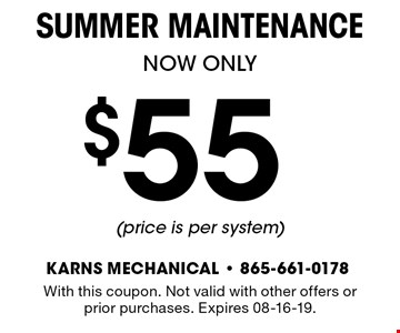$55 SUMMER Maintenance. With this coupon. Not valid with other offers or prior purchases. Expires 08-16-19.