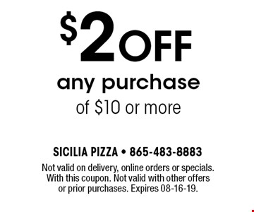 $2 OFF any purchaseof $10 or more. Not valid on delivery, online orders or specials.With this coupon. Not valid with other offers or prior purchases. Expires 08-16-19.