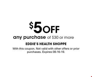 $5 OFF any purchase of $30 or more. With this coupon. Not valid with other offers or prior purchases. Expires 08-16-19.