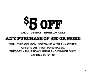 $5 off any purchase of $30 or more. with this coupon. not valid with any other offers or prior purchases.Tuesday - ThursdaY Lunch and Dinner only.Expires 08-04-19.