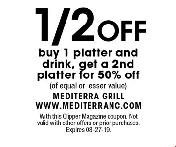 1/2 OFF buy 1 platter anddrink, get a 2nd platter for 50% off(of equal or lesser value). With this Clipper Magazine coupon. Not valid with other offers or prior purchases. Expires 08-27-19.