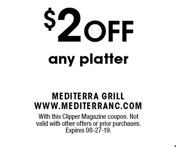 $2 OFF any platter . With this Clipper Magazine coupon. Not valid with other offers or prior purchases. Expires 08-27-19.
