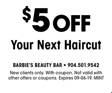$5 Off Your Next Haircut. New clients only. With coupon. Not valid with other offers or coupons. Expires 09-06-19. MINT