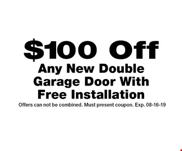 $100 Off Any New Double Garage Door With Free Installation. Offers can not be combined. Must present coupon. Exp. 08-16-19